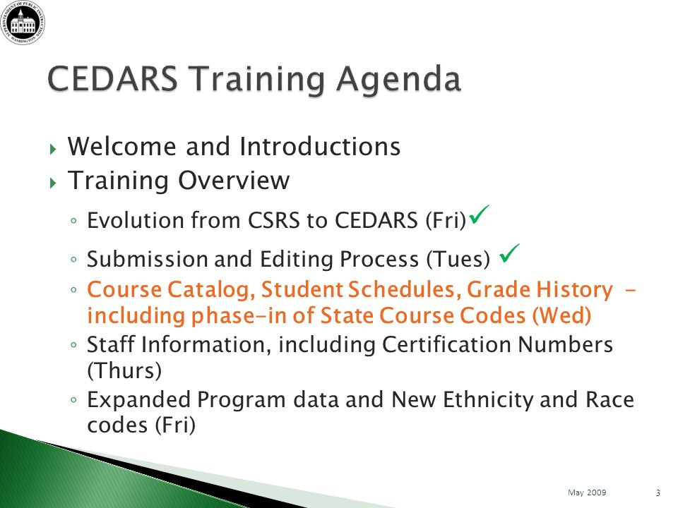 Welcome and Introductions Training Overview Evolution from CSRS to CEDARS (Fri) Submission and Editing Process (Tues) Course Catalog, Student Schedule