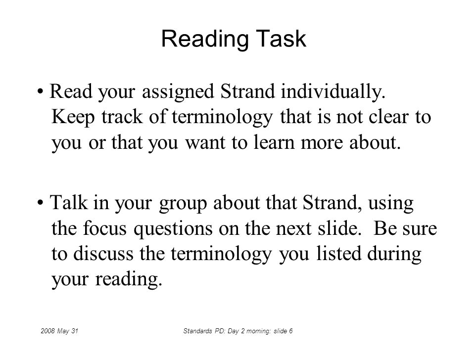 2008 May 31Standards PD: Day 2 morning: slide 6 Reading Task Read your assigned Strand individually.