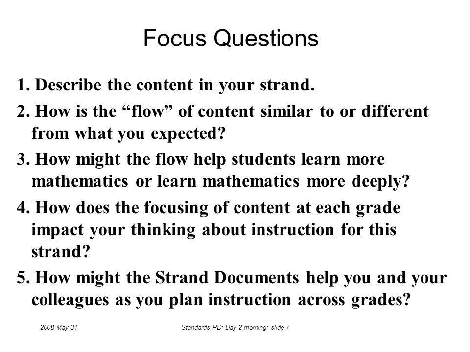 2008 May 31Standards PD: Day 2 morning: slide 7 Focus Questions 1.