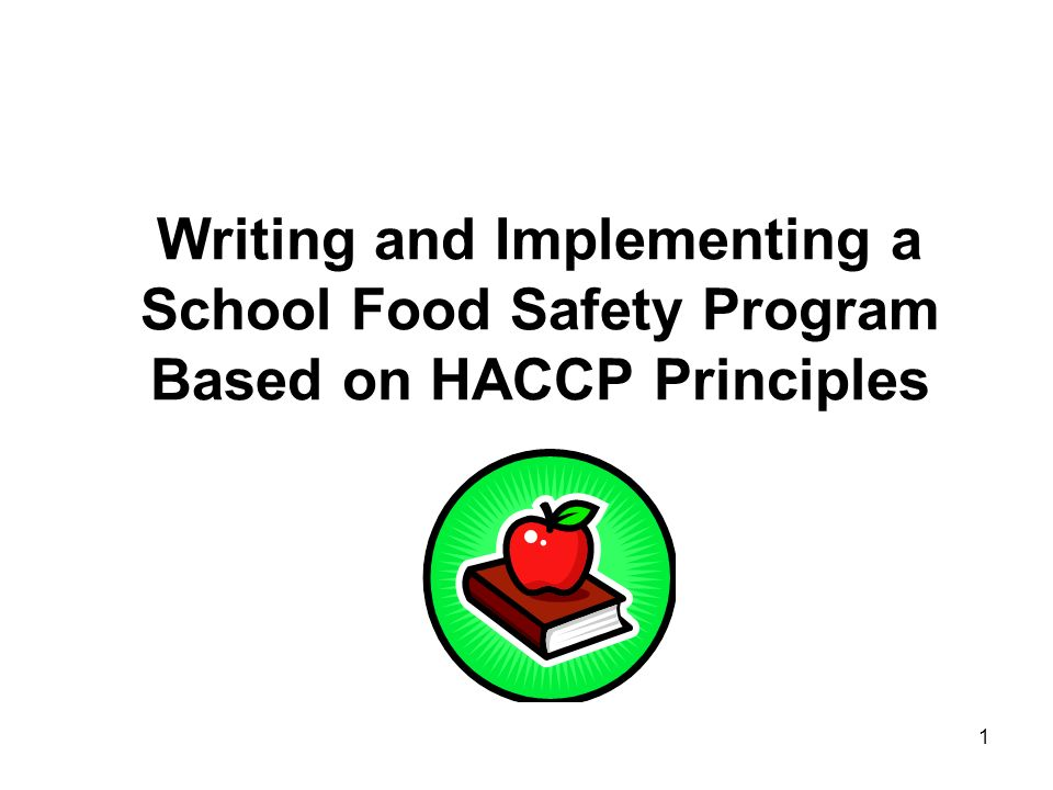 1 Writing and Implementing a School Food Safety Program Based on HACCP Principles