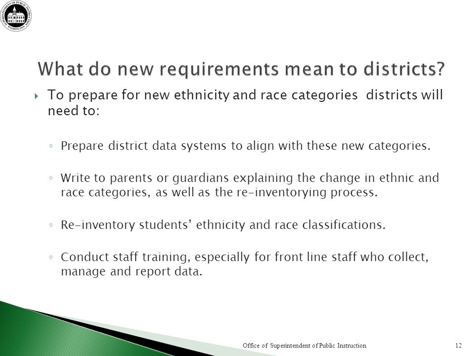 To prepare for new ethnicity and race categories districts will need to: Prepare district data systems to align with these new categories.