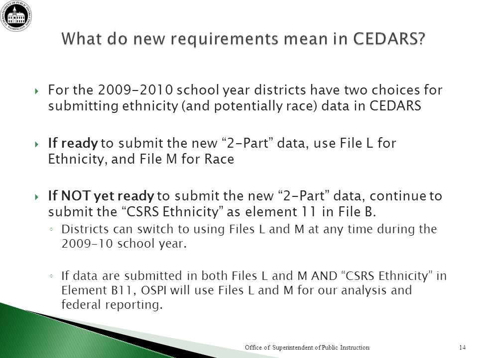For the 2009-2010 school year districts have two choices for submitting ethnicity (and potentially race) data in CEDARS If ready to submit the new 2-P
