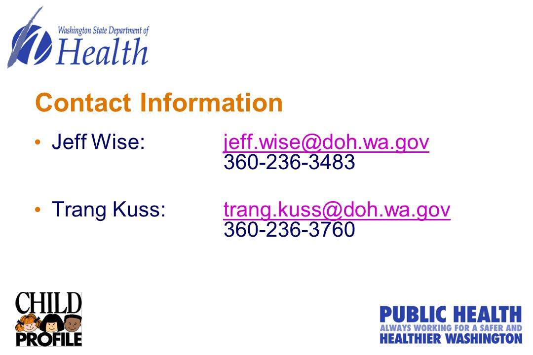 Contact Information Jeff Wise: jeff.wise@doh.wa.gov 360-236-3483jeff.wise@doh.wa.gov Trang Kuss: trang.kuss@doh.wa.gov 360-236-3760trang.kuss@doh.wa.gov