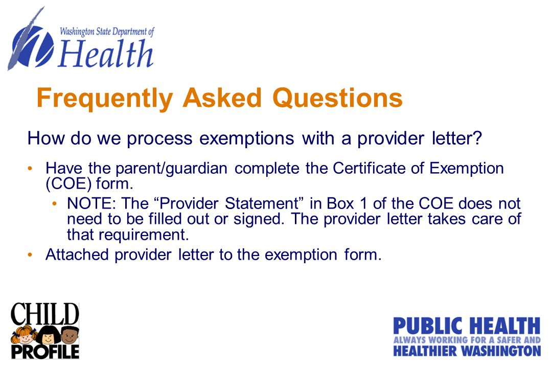 Frequently Asked Questions How do we process exemptions with a provider letter? Have the parent/guardian complete the Certificate of Exemption (COE) f