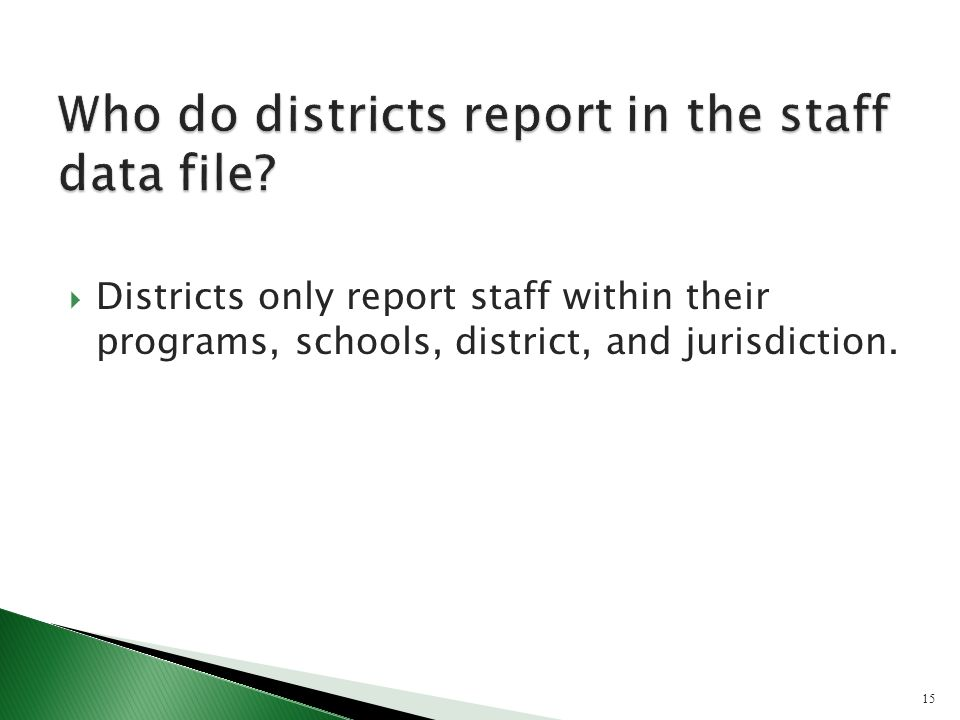 Districts only report staff within their programs, schools, district, and jurisdiction. 15