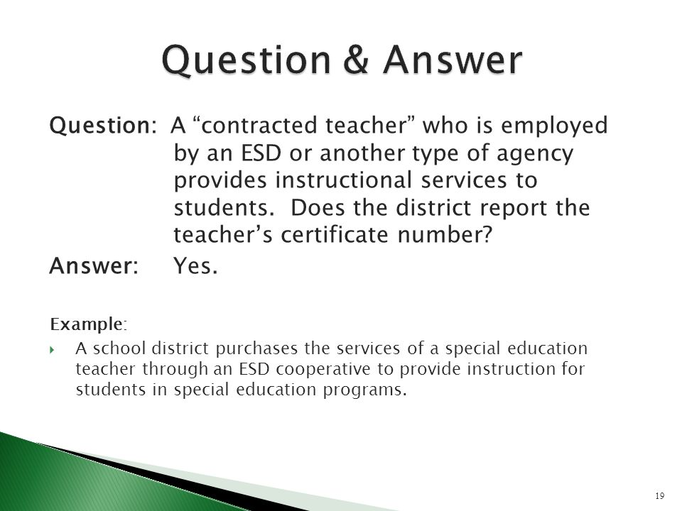 Question: A contracted teacher who is employed by an ESD or another type of agency provides instructional services to students. Does the district repo