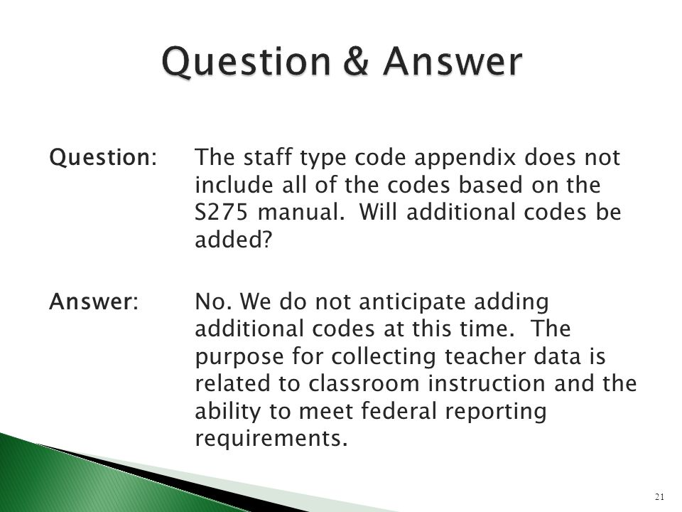 Question:The staff type code appendix does not include all of the codes based on the S275 manual. Will additional codes be added? Answer:No. We do not