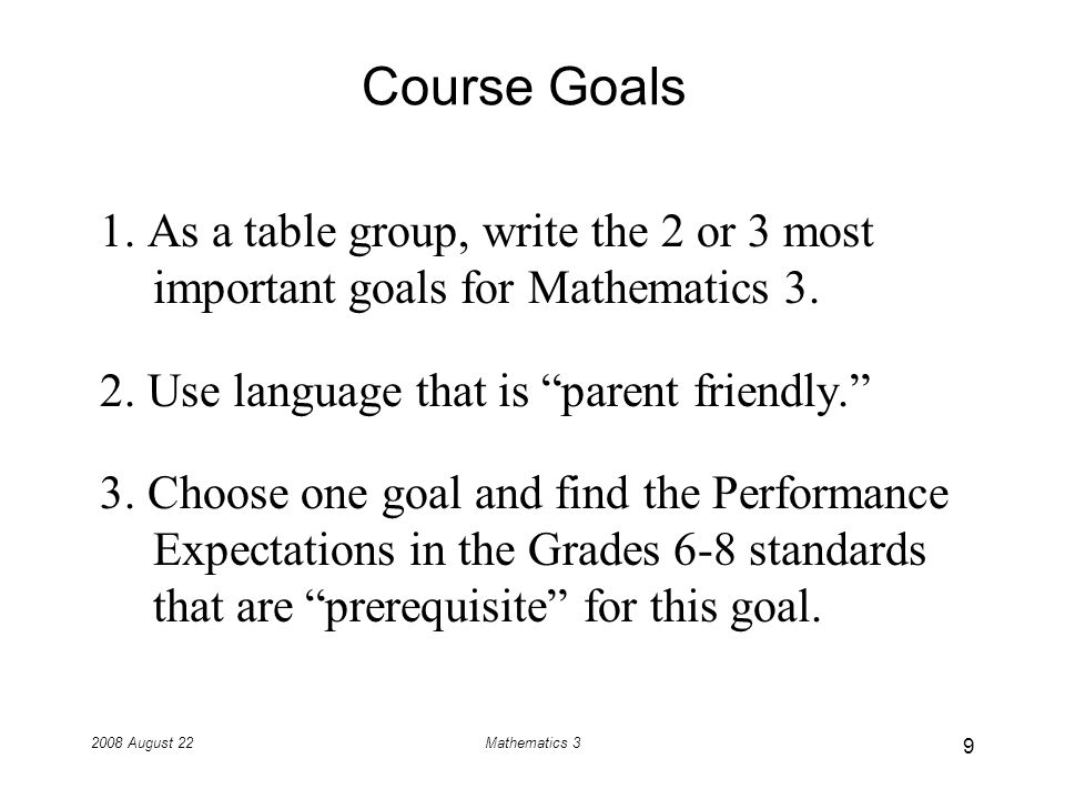 2008 August 22Mathematics 3 Course Goals 1.