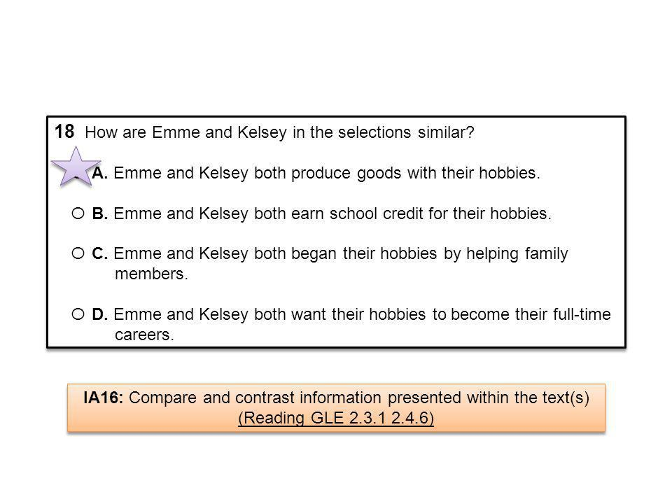 18 How are Emme and Kelsey in the selections similar? О A. Emme and Kelsey both produce goods with their hobbies. О B. Emme and Kelsey both earn schoo