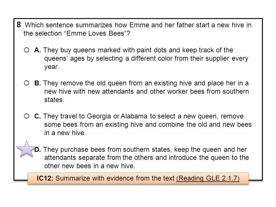 8 Which sentence summarizes how Emme and her father start a new hive in the selection Emme Loves Bees? О A. They buy queens marked with paint dots and