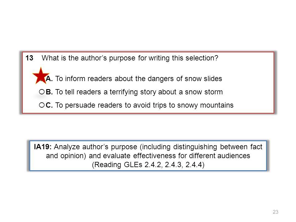 13 What is the authors purpose for writing this selection? O A. To inform readers about the dangers of snow slides O B. To tell readers a terrifying s