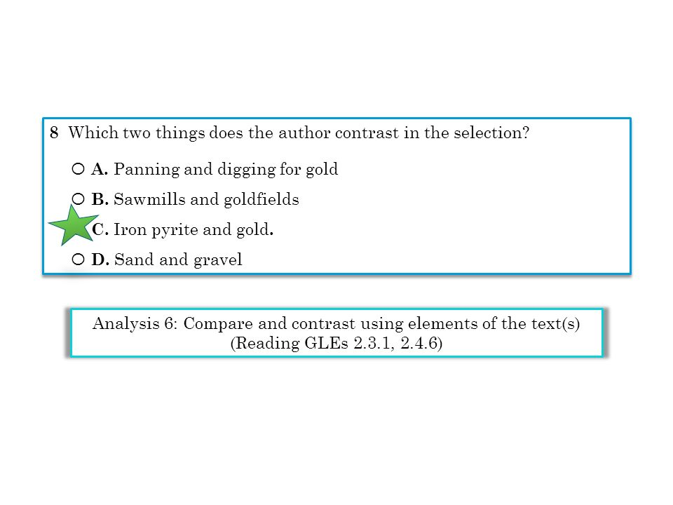 8 Which two things does the author contrast in the selection? Ο A. Panning and digging for gold Ο B. Sawmills and goldfields Ο C. Iron pyrite and gold