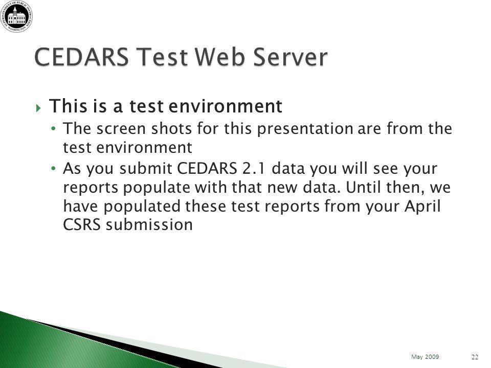 This is a test environment The screen shots for this presentation are from the test environment As you submit CEDARS 2.1 data you will see your reports populate with that new data.