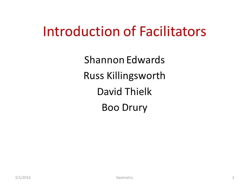Introduction of Facilitators Shannon Edwards Russ Killingsworth David Thielk Boo Drury 3/1/20142Geometry