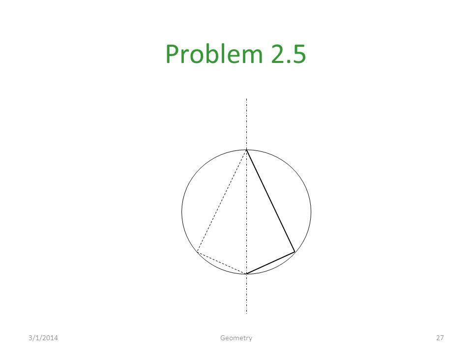 Problem 2.5 3/1/201427Geometry