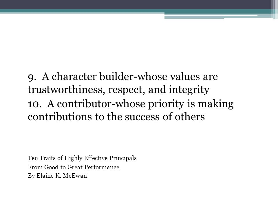 9. A character builder-whose values are trustworthiness, respect, and integrity 10.