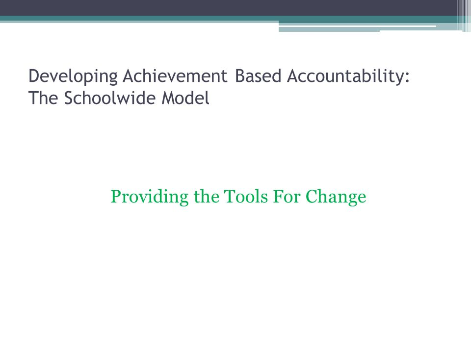 Developing Achievement Based Accountability: The Schoolwide Model Providing the Tools For Change