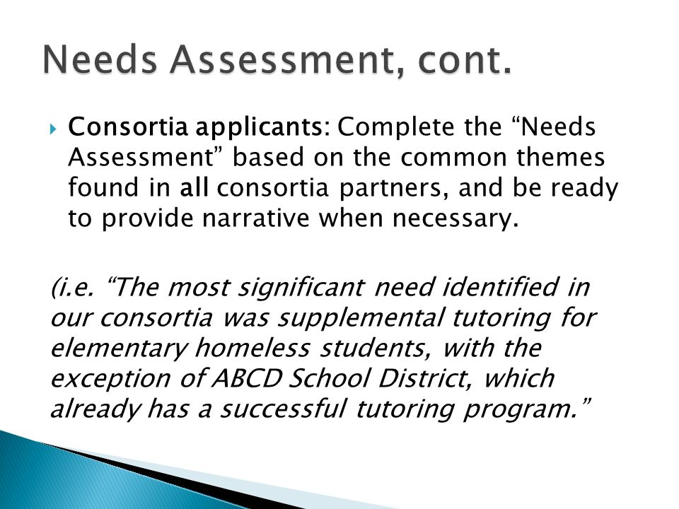 Consortia applicants: Complete the Needs Assessment based on the common themes found in all consortia partners, and be ready to provide narrative when necessary.
