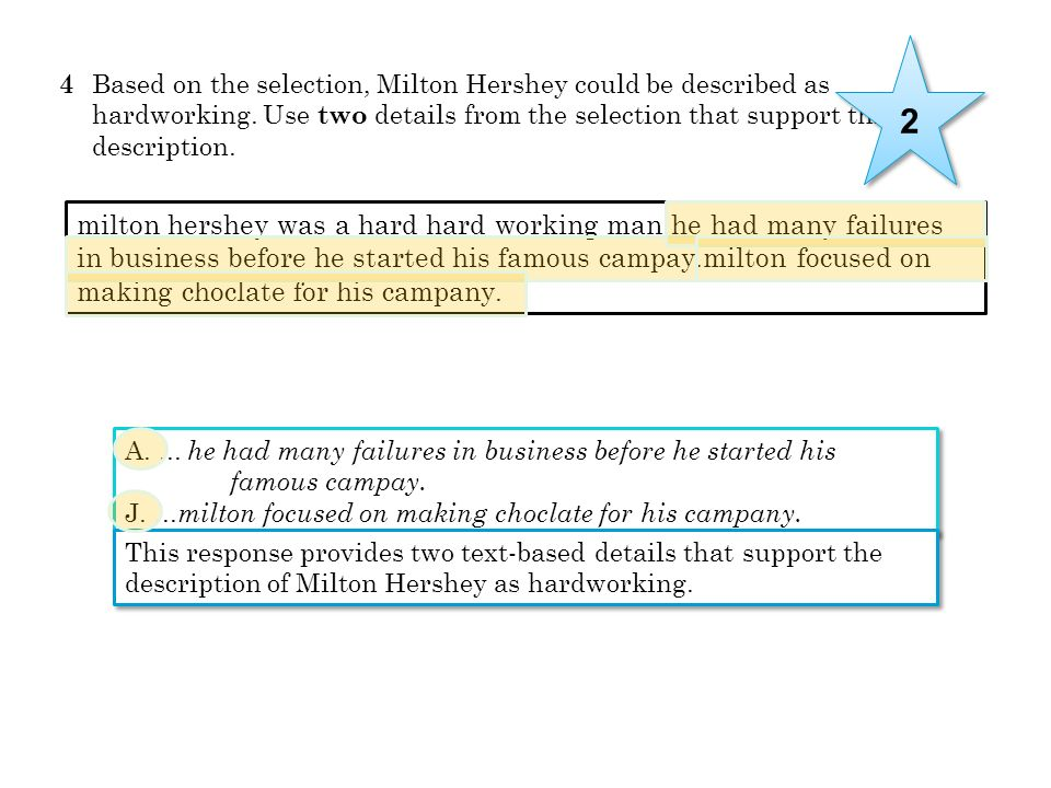 4 Based on the selection, Milton Hershey could be described as hardworking. Use two details from the selection that support this description. milton h