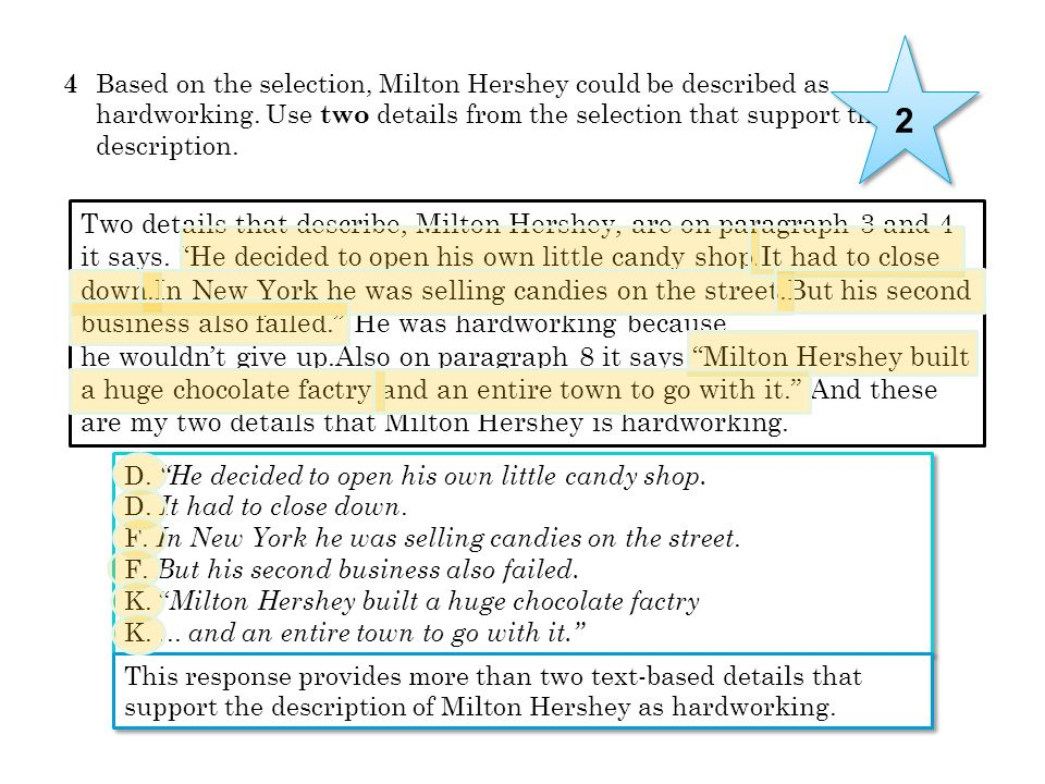 4 Based on the selection, Milton Hershey could be described as hardworking. Use two details from the selection that support this description. Two deta