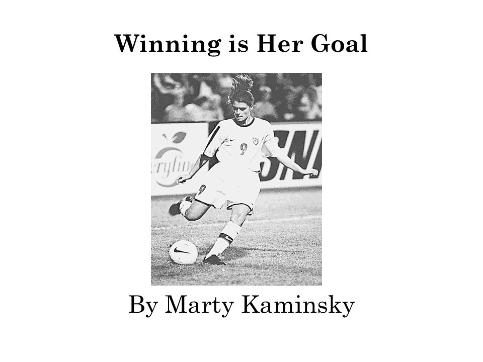 Winning is Her Goal By Marty Kaminsky