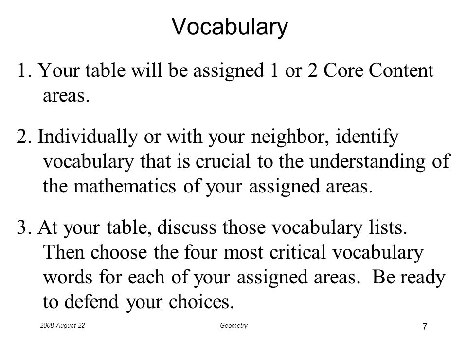 2008 August 22Geometry Vocabulary 1. Your table will be assigned 1 or 2 Core Content areas.