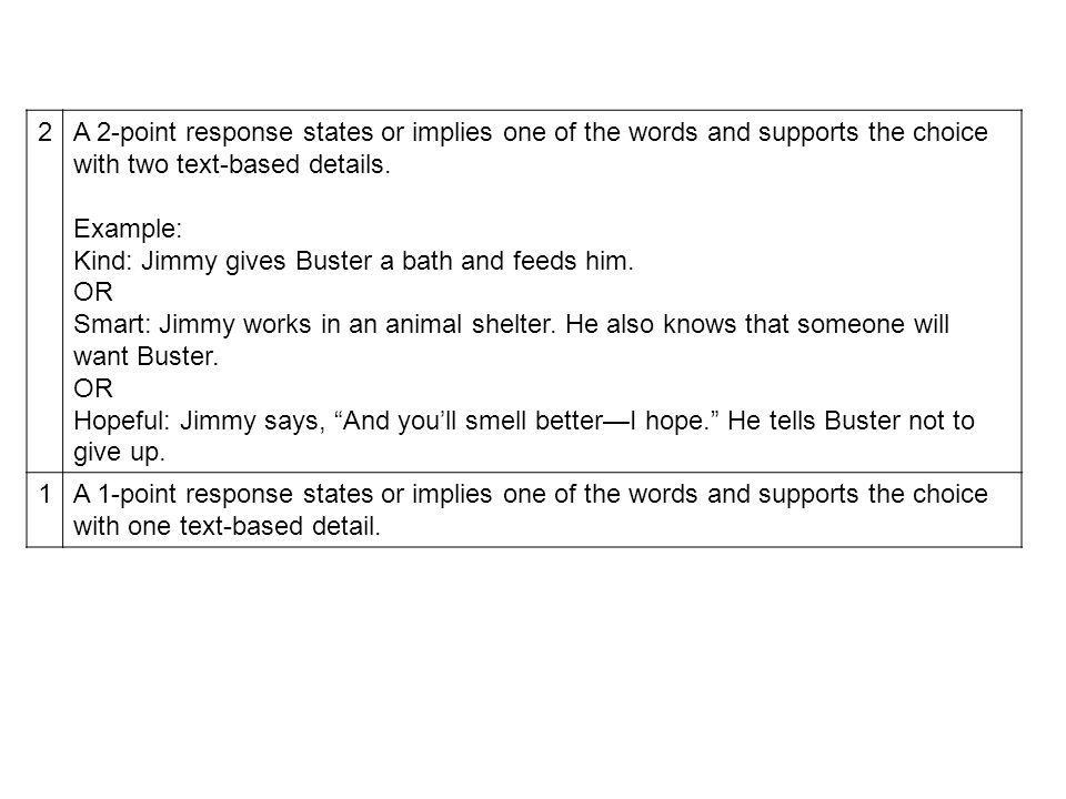 2A 2-point response states or implies one of the words and supports the choice with two text-based details. Example: Kind: Jimmy gives Buster a bath a