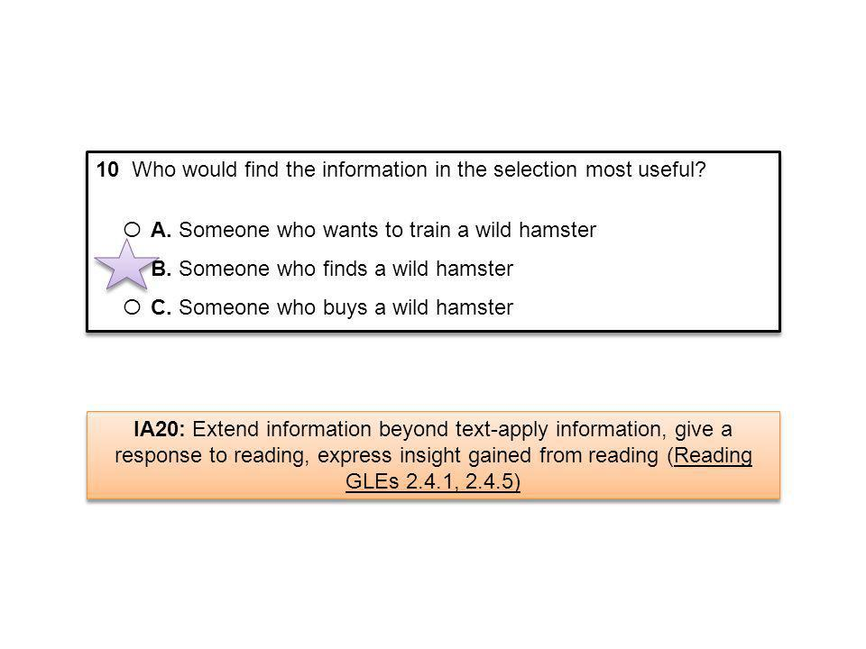 10 Who would find the information in the selection most useful? Ο A. Someone who wants to train a wild hamster Ο B. Someone who finds a wild hamster Ο
