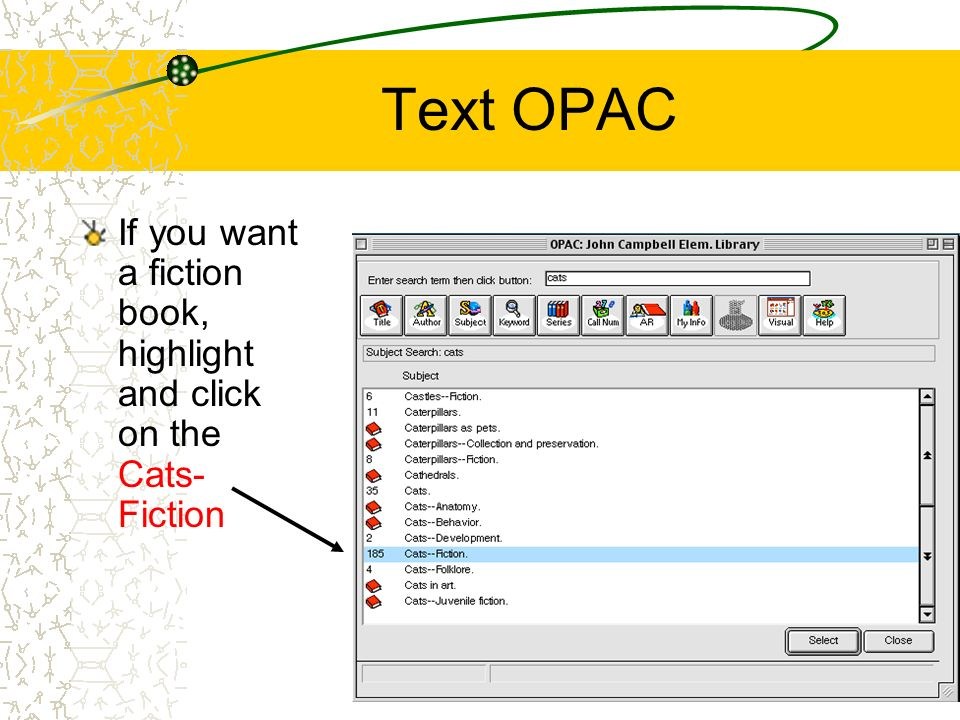 Text OPAC If you want a fiction book, highlight and click on the Cats- Fiction