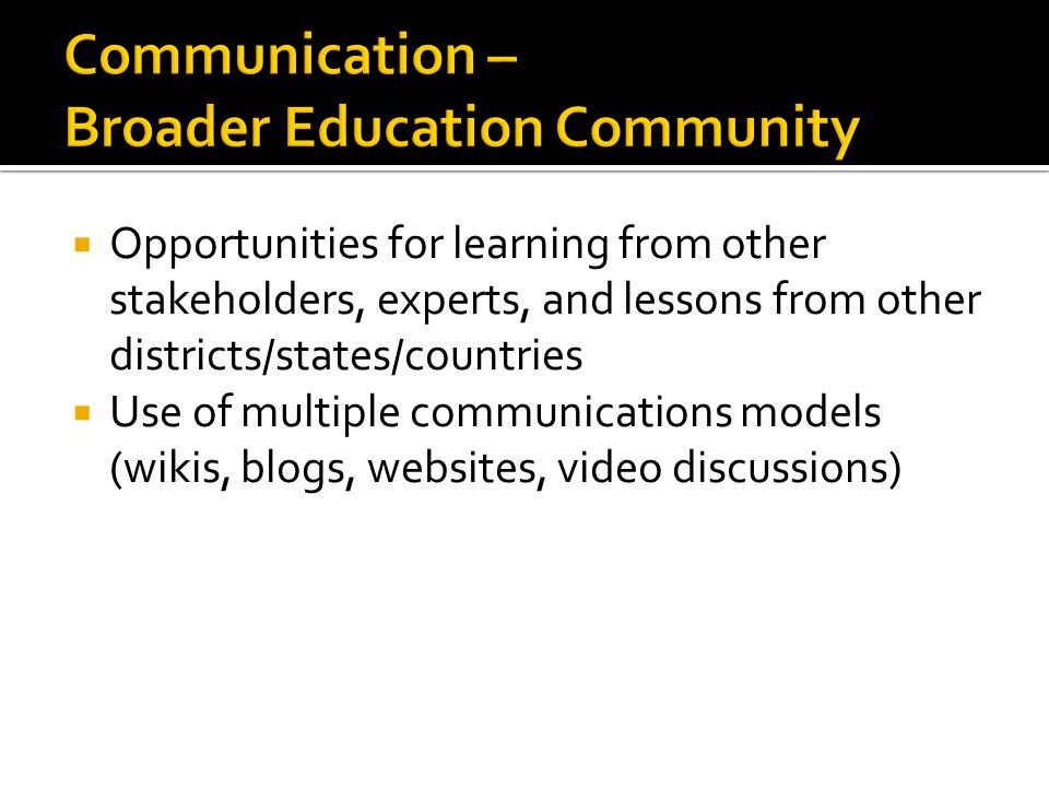 Opportunities for learning from other stakeholders, experts, and lessons from other districts/states/countries Use of multiple communications models (