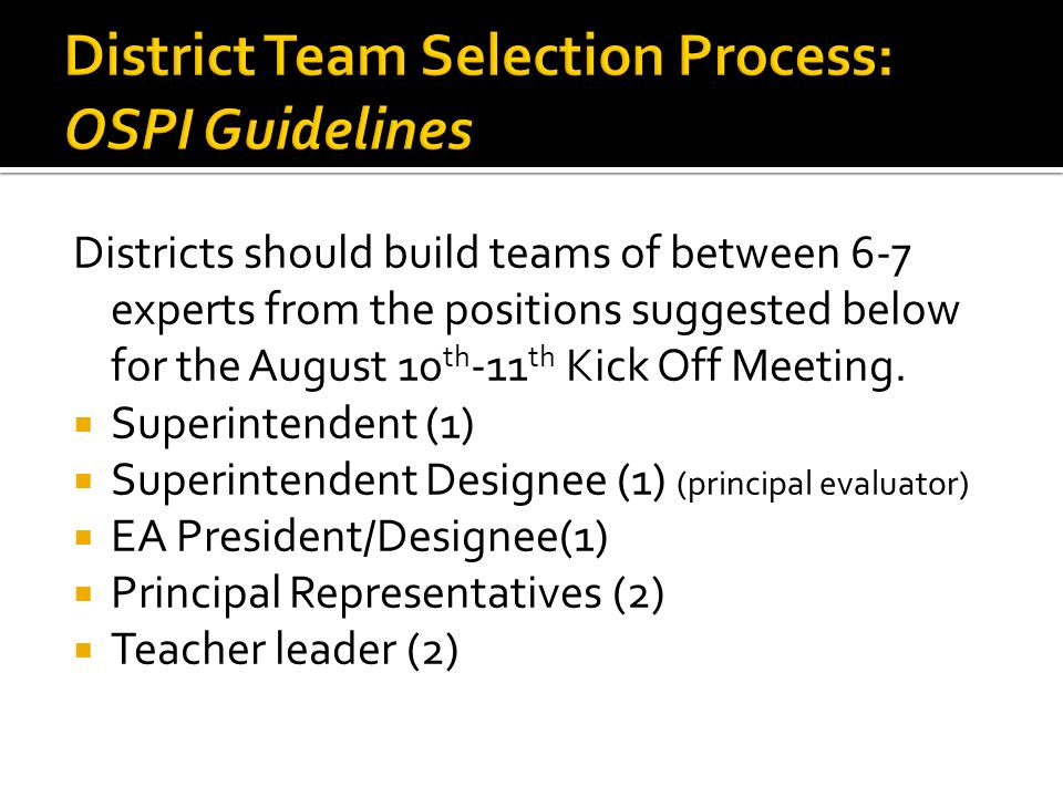 Districts should build teams of between 6-7 experts from the positions suggested below for the August 10 th -11 th Kick Off Meeting. Superintendent (1