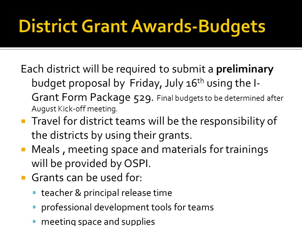 Each district will be required to submit a preliminary budget proposal by Friday, July 16 th using the I- Grant Form Package 529. Final budgets to be