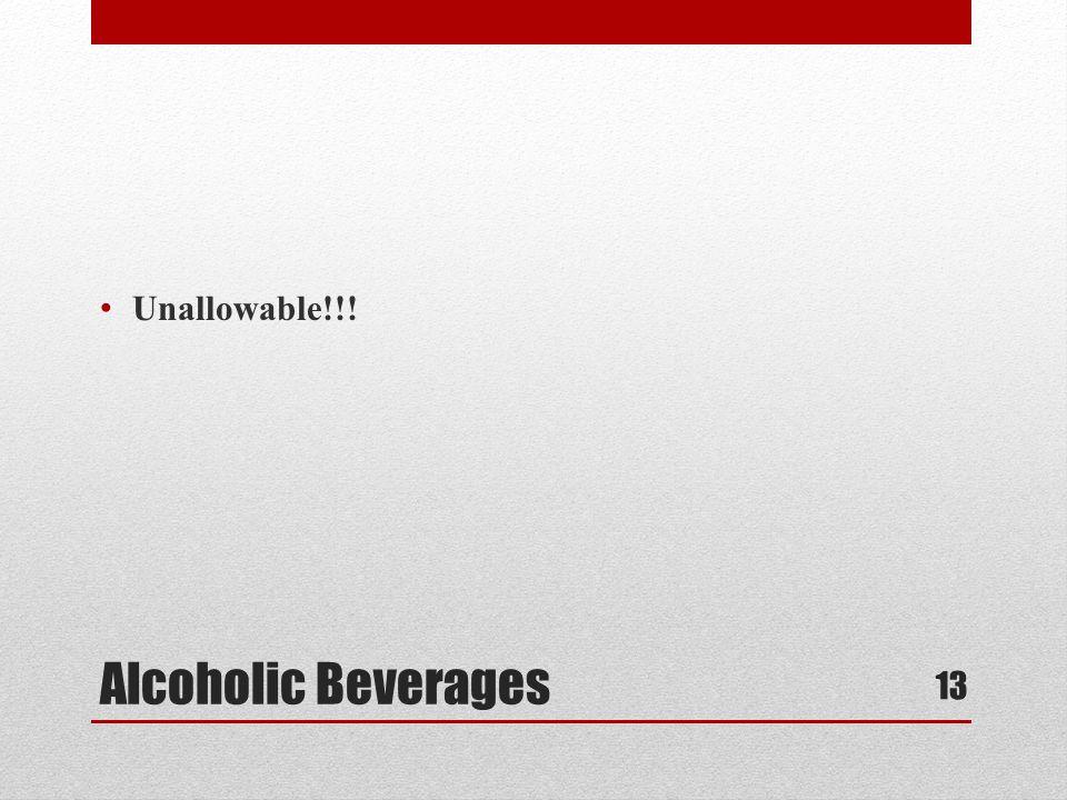 Alcoholic Beverages Unallowable!!! 13
