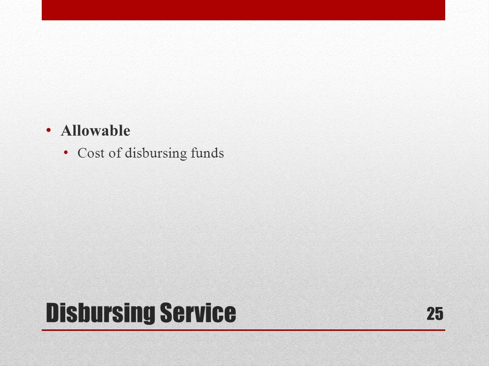 Disbursing Service Allowable Cost of disbursing funds 25