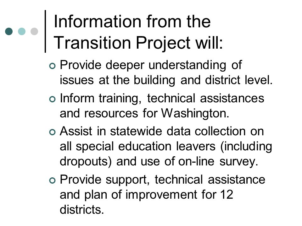 Information from the Transition Project will: Provide deeper understanding of issues at the building and district level.