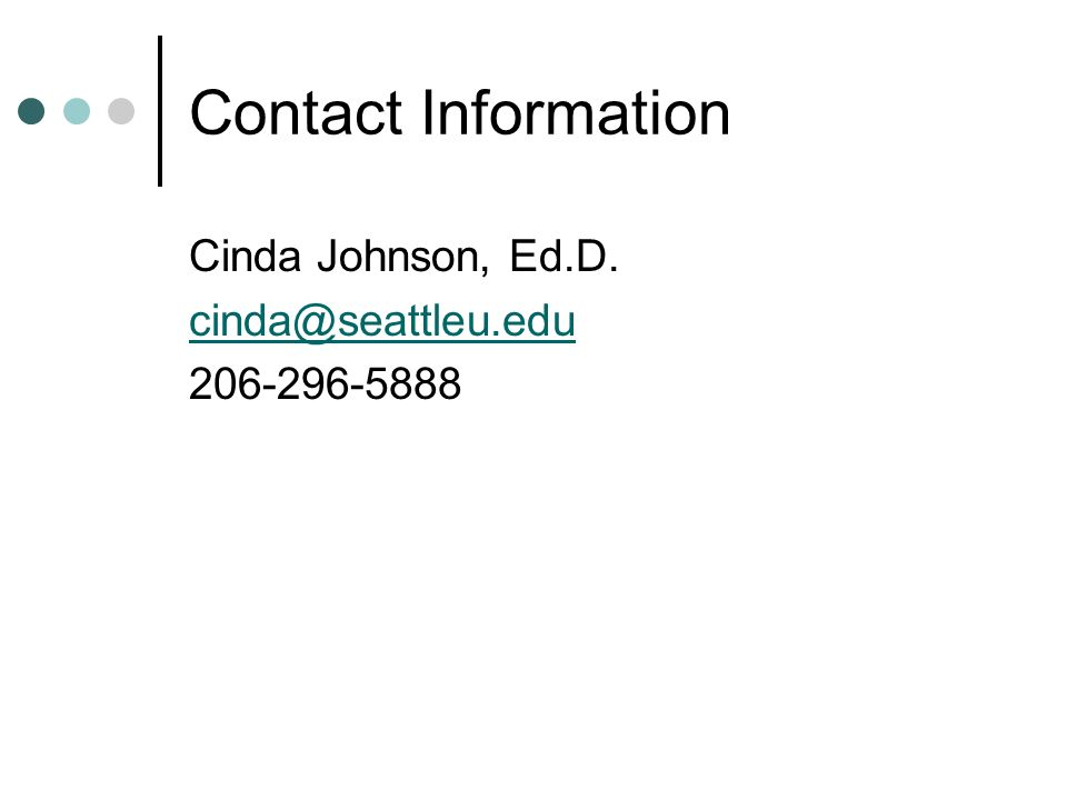 Contact Information Cinda Johnson, Ed.D. cinda@seattleu.edu 206-296-5888