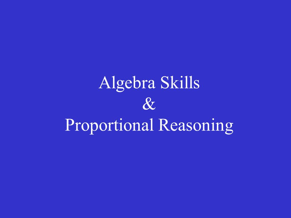 Algebra Skills & Proportional Reasoning