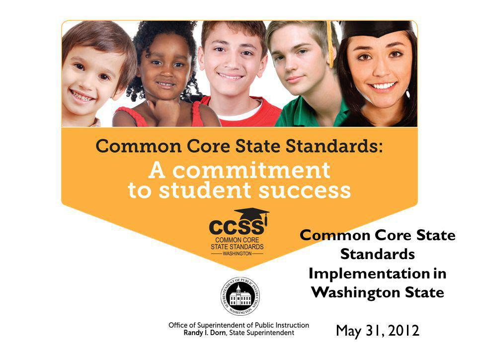 Common Core State Standards Implementation in Washington State May 31, 2012
