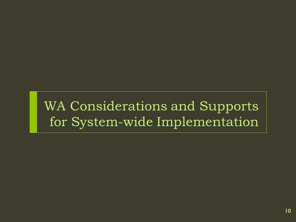 WA Considerations and Supports for System-wide Implementation 10
