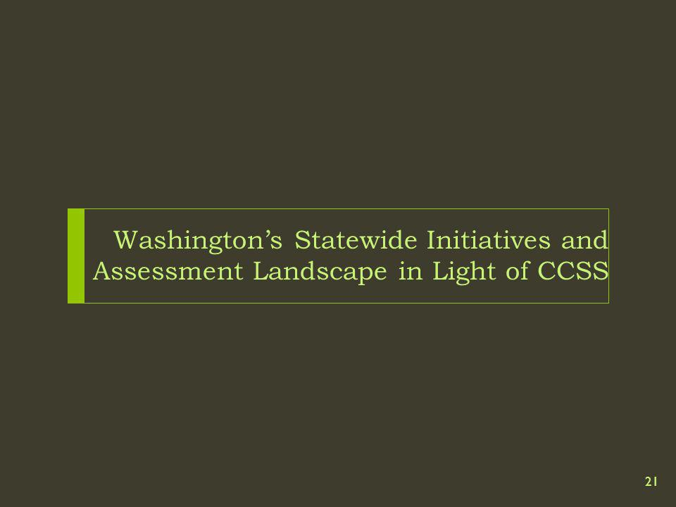 Washingtons Statewide Initiatives and Assessment Landscape in Light of CCSS 21