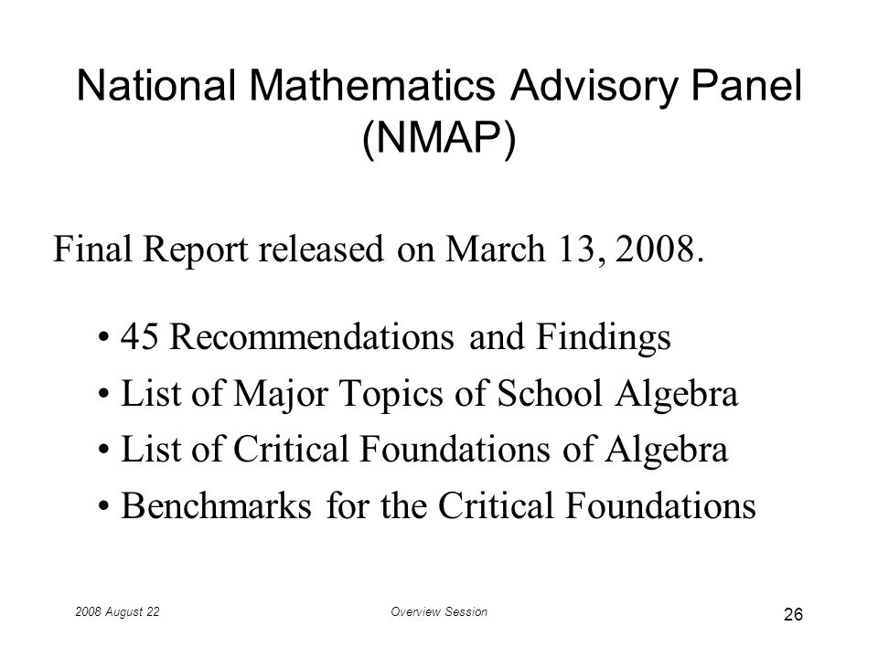 2008 August 22Overview Session National Mathematics Advisory Panel (NMAP) Final Report released on March 13, 2008.