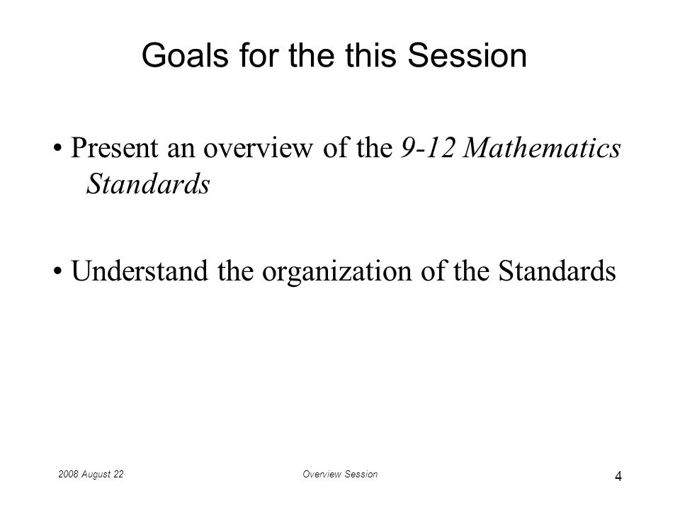 2008 August 22Overview Session Comparison Documents These documents were available for use by members of the SRT: Mathematics Standards from Massachusetts, California, Indiana, Georgia, Florida, Finland, Singapore Curriculum Focal Points from NCTM NAEP Framework Achieve Secondary Mathematics Expectations and Algebra 2 End-of-course Exam core content College Board Standards for College Success Washingtons TMP College Readiness Mathematics Standards Benchmarks of National Mathematics Advisory Panel 25