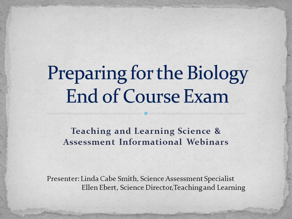 Teaching and Learning Science & Assessment Informational Webinars Presenter: Linda Cabe Smith, Science Assessment Specialist Ellen Ebert, Science Director,Teaching and Learning