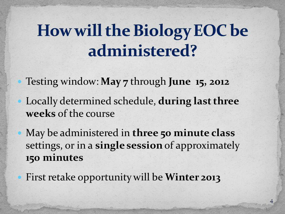 Testing window: May 7 through June 15, 2012 Locally determined schedule, during last three weeks of the course May be administered in three 50 minute class settings, or in a single session of approximately 150 minutes First retake opportunity will be Winter 2013 4