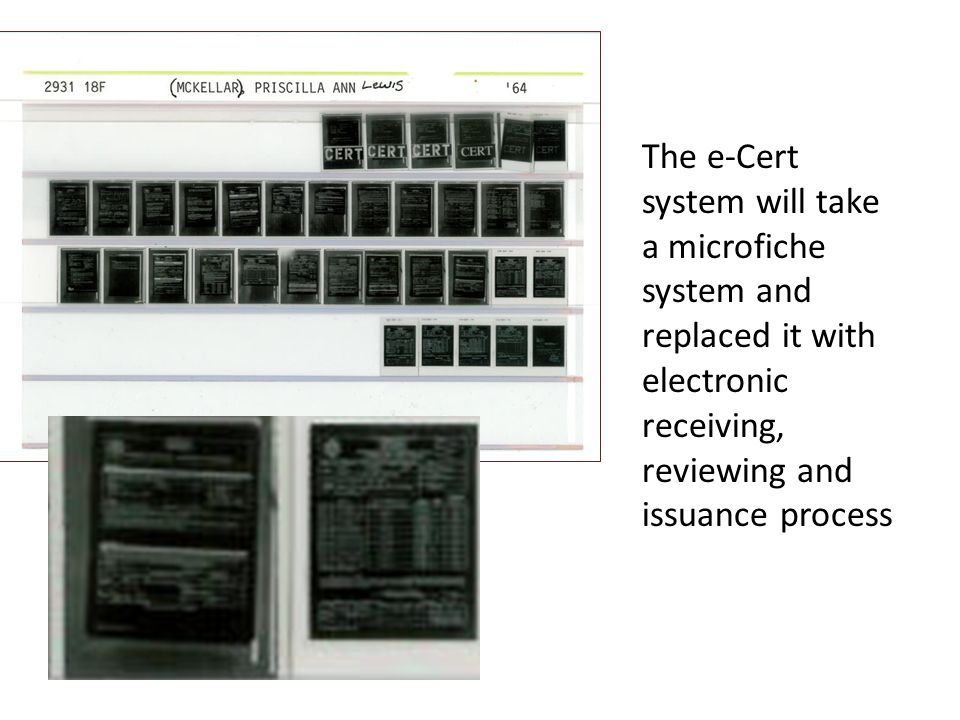 The e-Cert system will take a microfiche system and replaced it with electronic receiving, reviewing and issuance process
