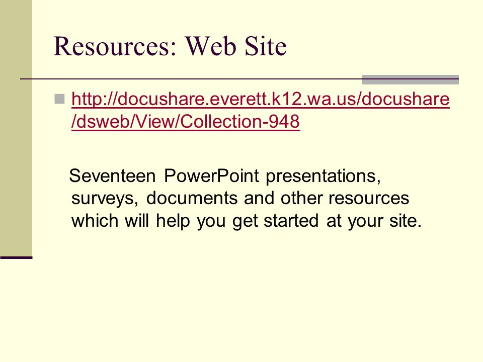 Resources: Web Site http://docushare.everett.k12.wa.us/docushare /dsweb/View/Collection-948 http://docushare.everett.k12.wa.us/docushare /dsweb/View/C