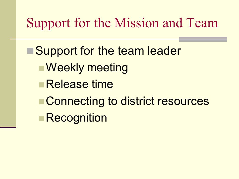 Support for the Mission and Team Support for the team leader Weekly meeting Release time Connecting to district resources Recognition