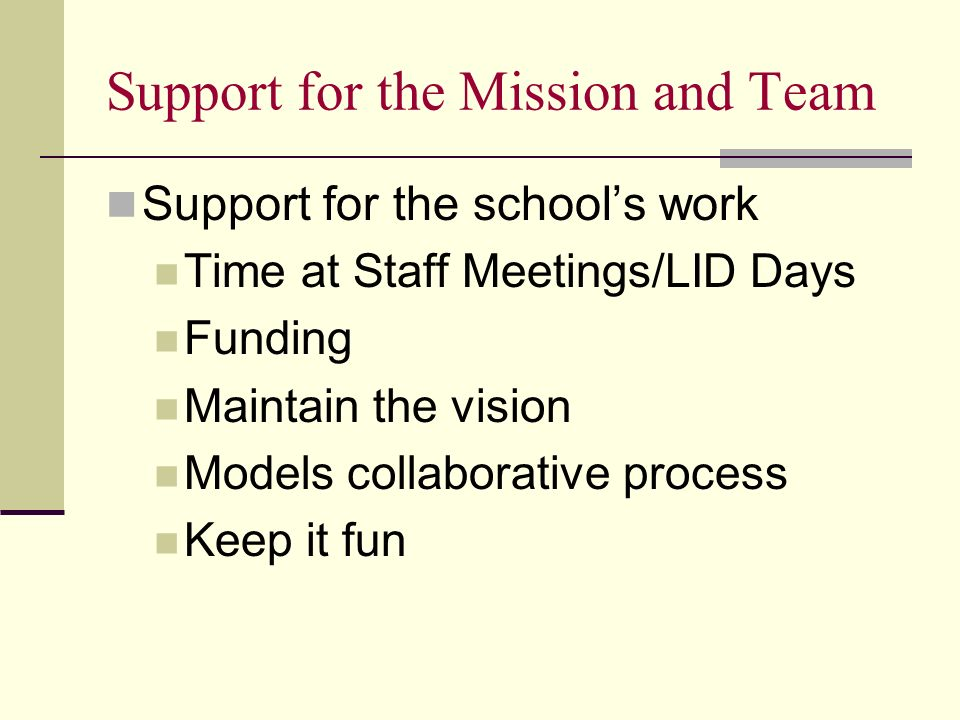 Support for the Mission and Team Support for the schools work Time at Staff Meetings/LID Days Funding Maintain the vision Models collaborative process