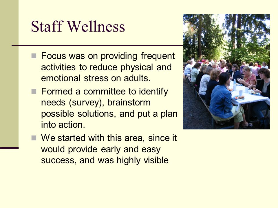 Staff Wellness Focus was on providing frequent activities to reduce physical and emotional stress on adults. Formed a committee to identify needs (sur