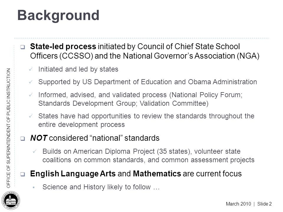 March 2010 | Slide 2 OFFICE OF SUPERINTENDENT OF PUBLIC INSTRUCTION Background State-led process initiated by Council of Chief State School Officers (